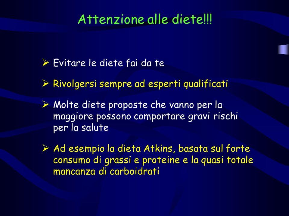 Attenzione alle diete!!! Evitare le diete fai da te Rivolgersi sempre ad esperti qualificati Molte diete proposte che vanno per la maggiore possono co