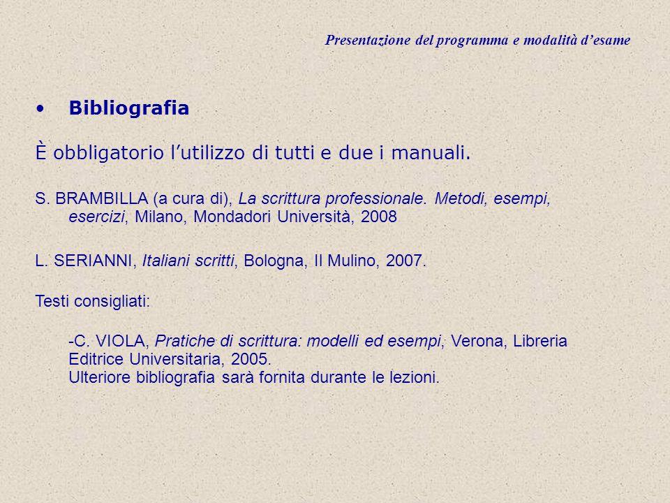 Presentazione del programma e modalità desame Bibliografia È obbligatorio lutilizzo di tutti e due i manuali.
