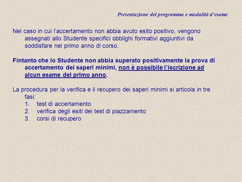 Presentazione del programma e modalità desame Nel caso in cui laccertamento non abbia avuto esito positivo, vengono assegnati allo Studente specifici obblighi formativi aggiuntivi da soddisfare nel primo anno di corso.