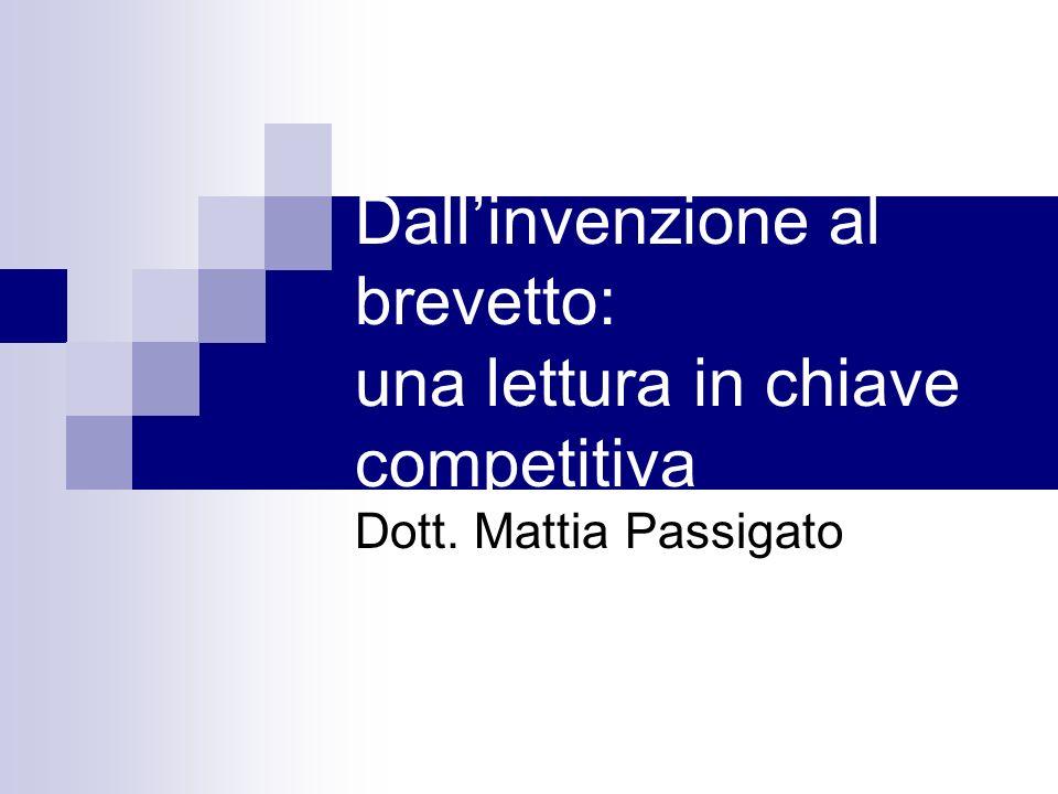 Dallinvenzione al brevetto: una lettura in chiave competitiva Dott. Mattia Passigato