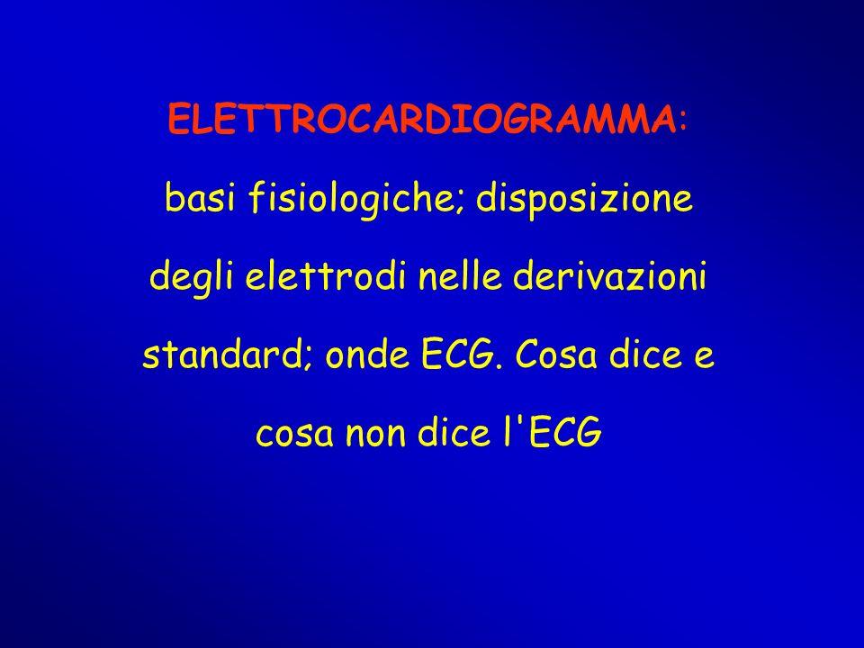 ELETTROCARDIOGRAMMA: basi fisiologiche; disposizione degli elettrodi nelle derivazioni standard; onde ECG. Cosa dice e cosa non dice l'ECG