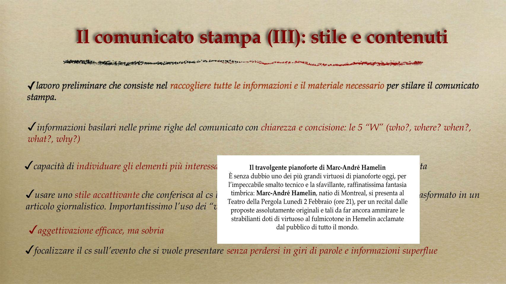 Il comunicato stampa (III): stile e contenuti informazioni basilari nelle prime righe del comunicato con chiarezza e concisione: le 5 W (who?, where?