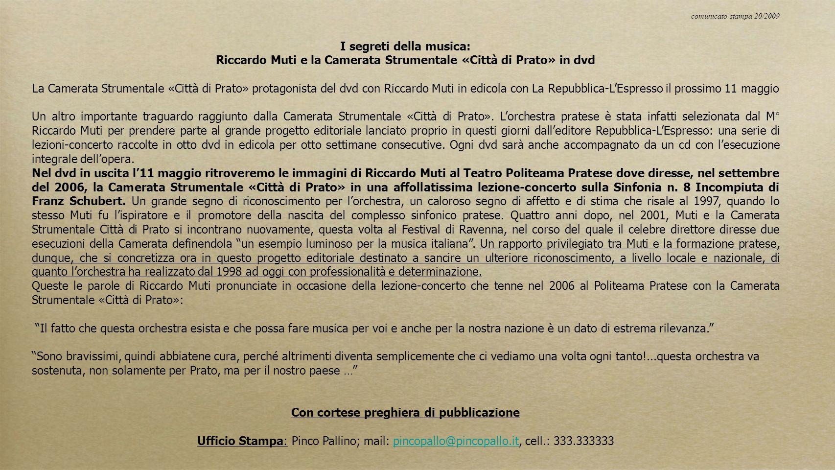 comunicato stampa 20/2009 I segreti della musica: Riccardo Muti e la Camerata Strumentale «Città di Prato» in dvd La Camerata Strumentale «Città di Pr