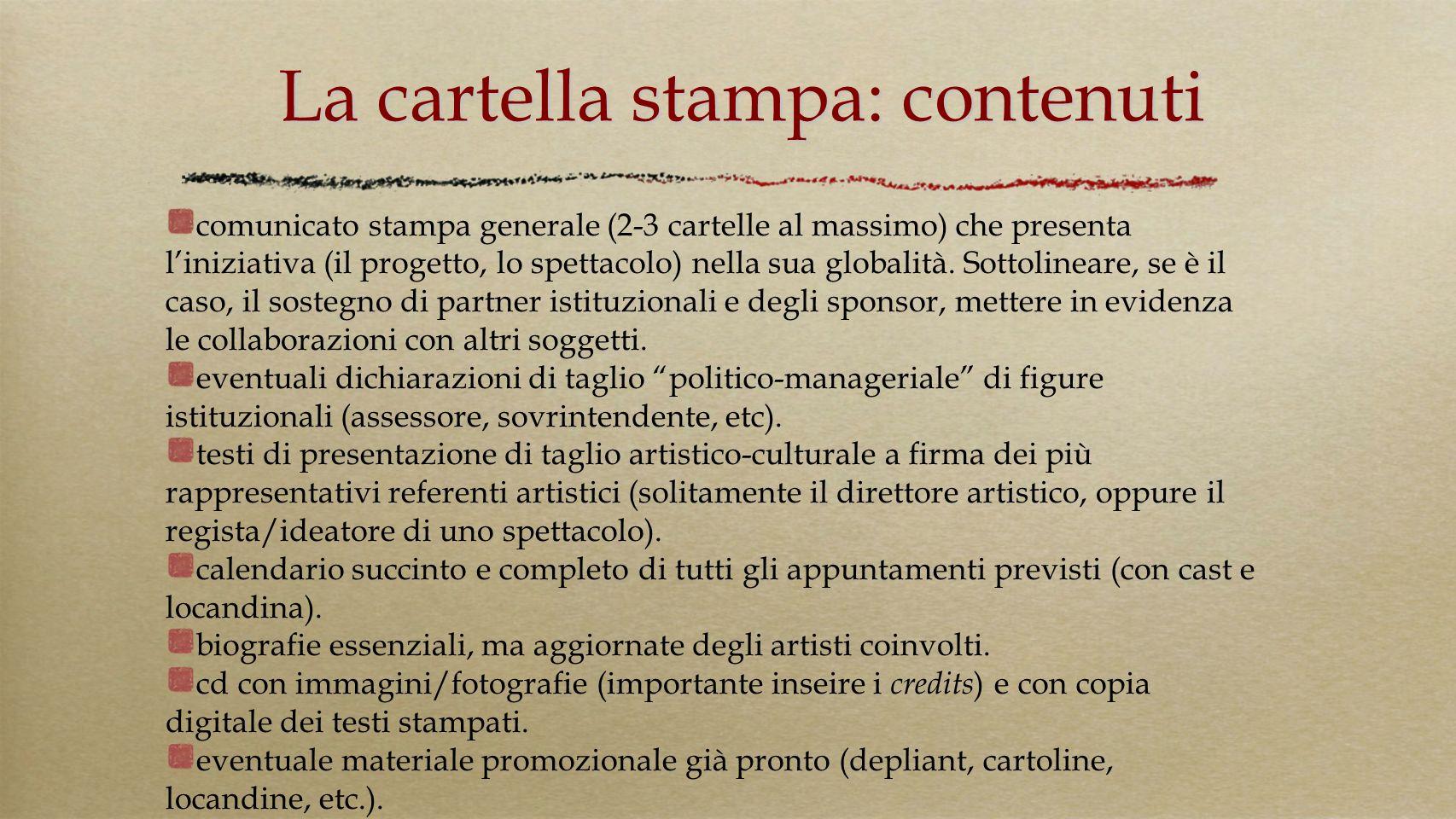 La cartella stampa: contenuti comunicato stampa generale (2-3 cartelle al massimo) che presenta liniziativa (il progetto, lo spettacolo) nella sua glo