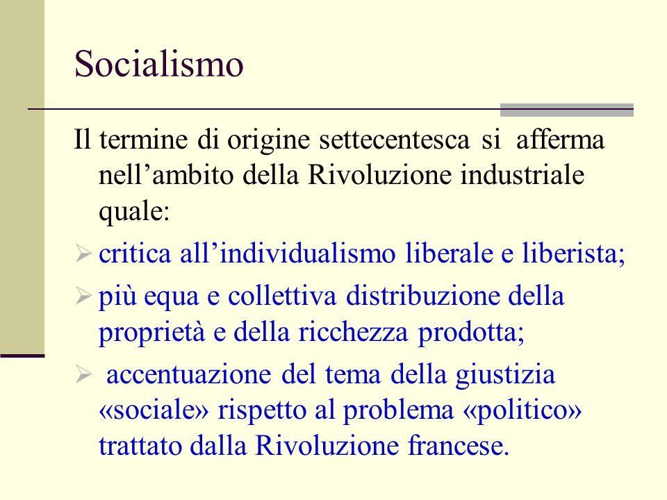 Socialismo Il termine di origine settecentesca si afferma nellambito della Rivoluzione industriale quale: critica allindividualismo liberale e liberis