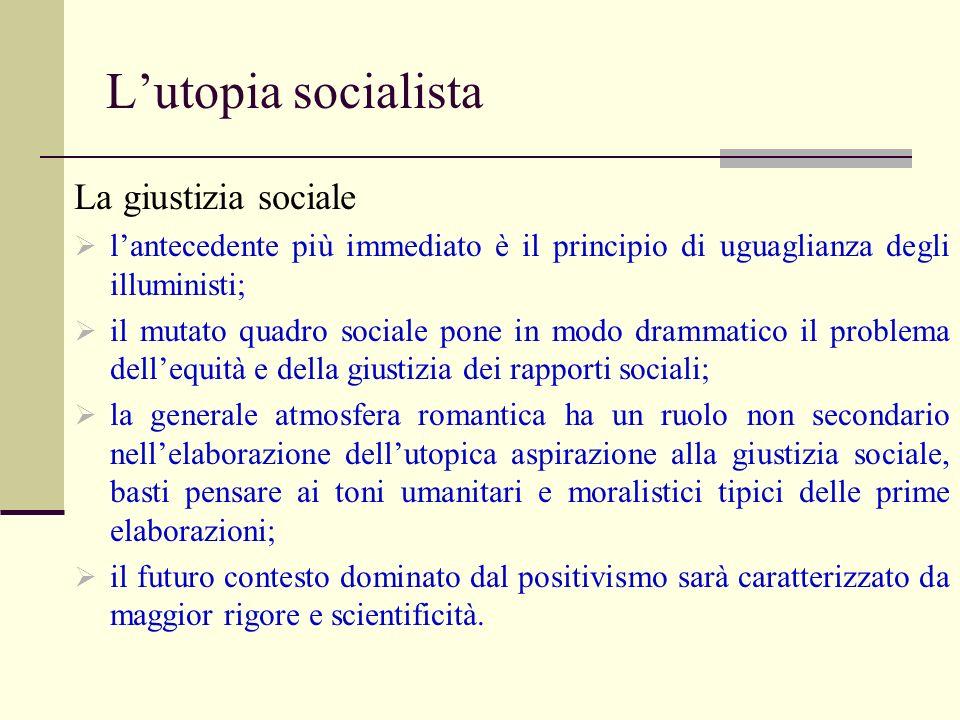 Lutopia socialista La giustizia sociale lantecedente più immediato è il principio di uguaglianza degli illuministi; il mutato quadro sociale pone in m