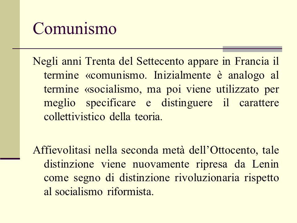 Comunismo Negli anni Trenta del Settecento appare in Francia il termine «comunismo. Inizialmente è analogo al termine «socialismo, ma poi viene utiliz