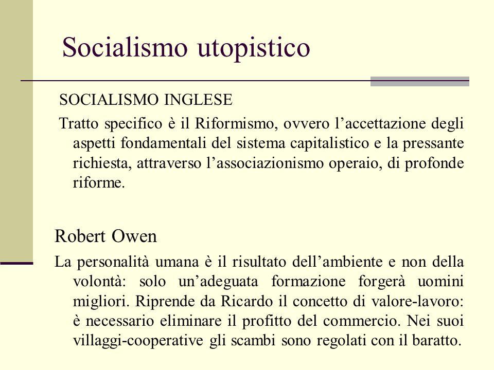 Socialismo utopistico SOCIALISMO INGLESE Tratto specifico è il Riformismo, ovvero laccettazione degli aspetti fondamentali del sistema capitalistico e