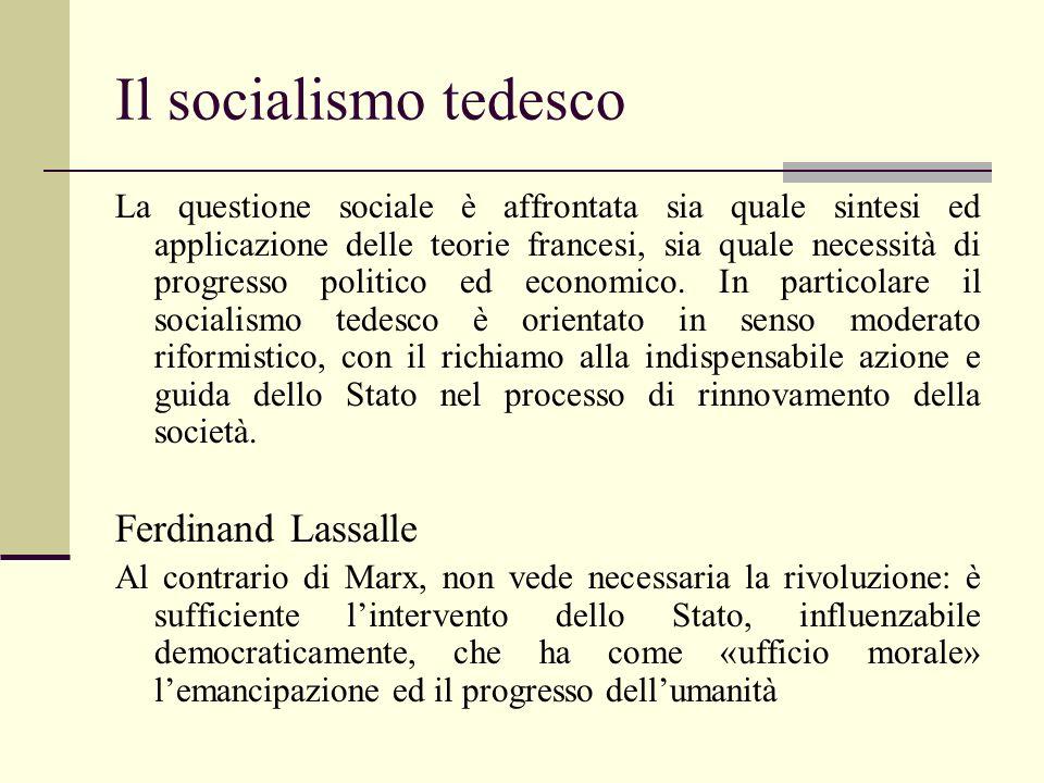 Il socialismo tedesco La questione sociale è affrontata sia quale sintesi ed applicazione delle teorie francesi, sia quale necessità di progresso poli
