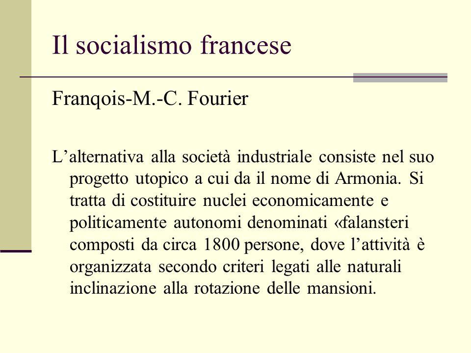 Il socialismo francese Franqois-M.-C. Fourier Lalternativa alla società industriale consiste nel suo progetto utopico a cui da il nome di Armonia. Si