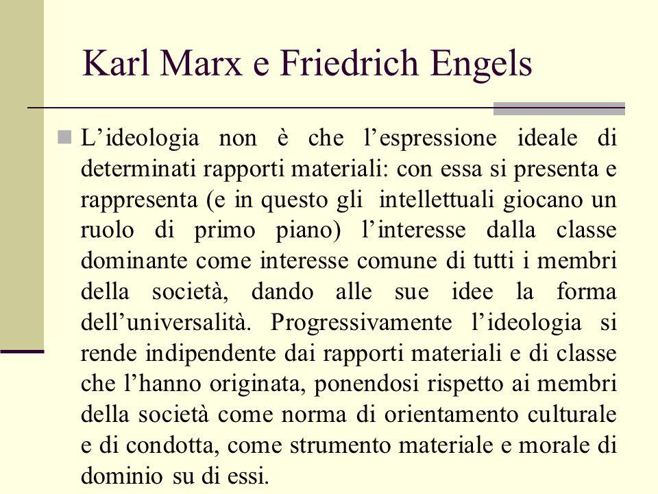 Karl Marx e Friedrich Engels Lideologia non è che lespressione ideale di determinati rapporti materiali: con essa si presenta e rappresenta (e in ques