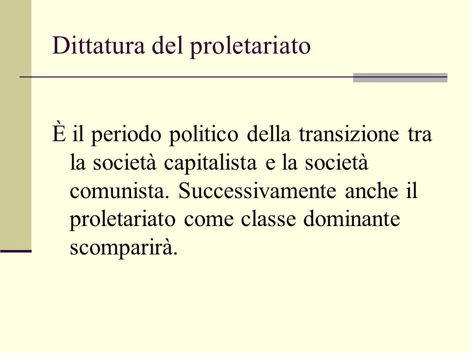 Dittatura del proletariato È il periodo politico della transizione tra la società capitalista e la società comunista. Successivamente anche il proleta