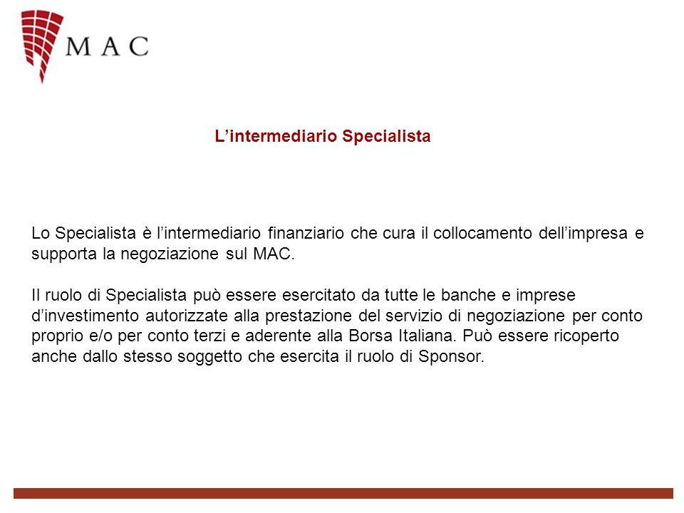 Lintermediario Specialista Lo Specialista è lintermediario finanziario che cura il collocamento dellimpresa e supporta la negoziazione sul MAC.