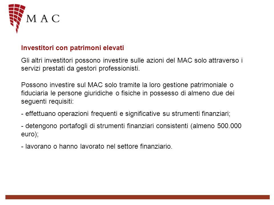 Investitori con patrimoni elevati Gli altri investitori possono investire sulle azioni del MAC solo attraverso i servizi prestati da gestori professionisti.