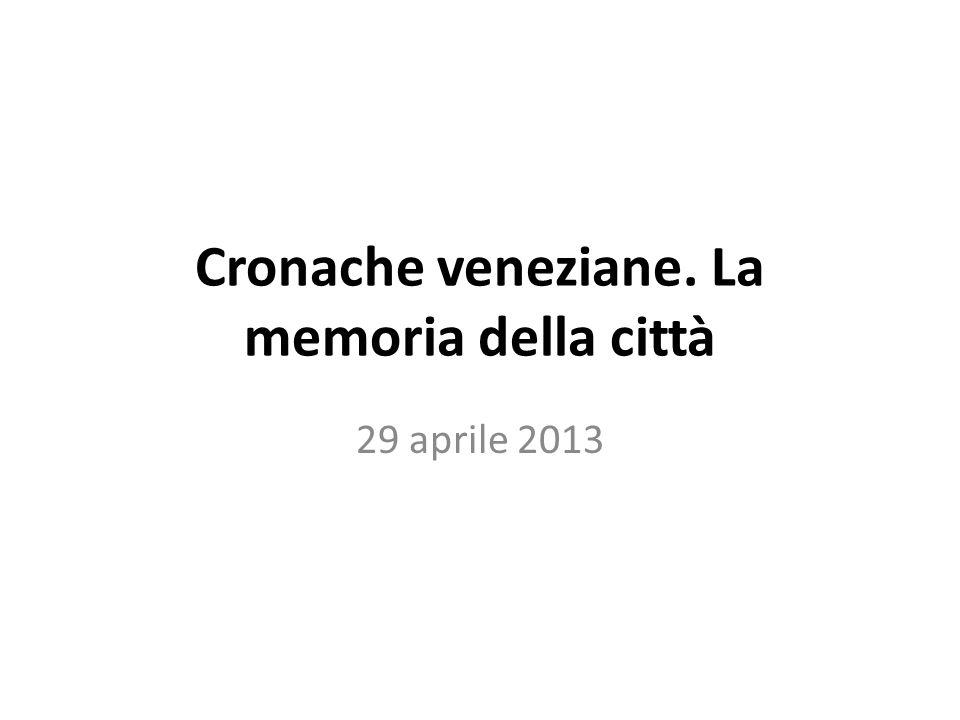 Cronache veneziane. La memoria della città 29 aprile 2013