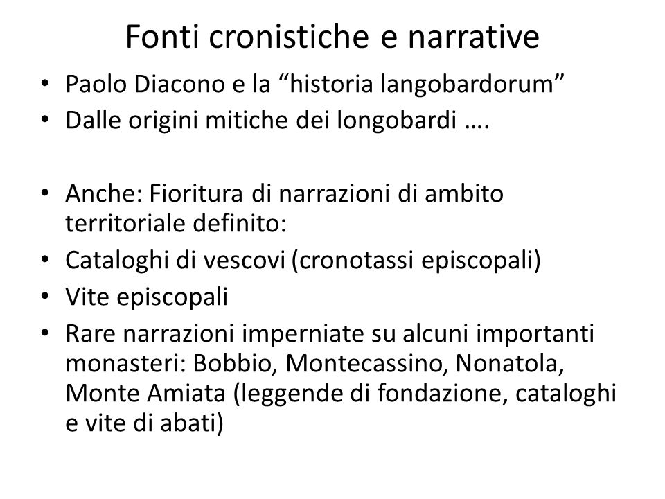 Fonti cronistiche e narrative Paolo Diacono e la historia langobardorum Dalle origini mitiche dei longobardi …. Anche: Fioritura di narrazioni di ambi