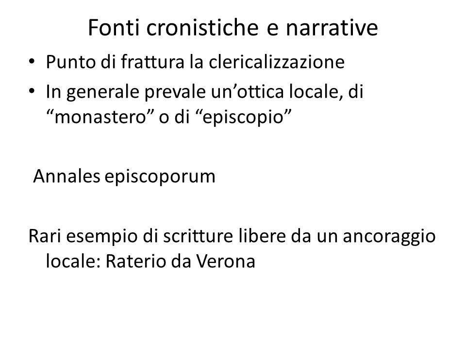 Fonti cronistiche e narrative Punto di frattura la clericalizzazione In generale prevale unottica locale, di monastero o di episcopio Annales episcopo