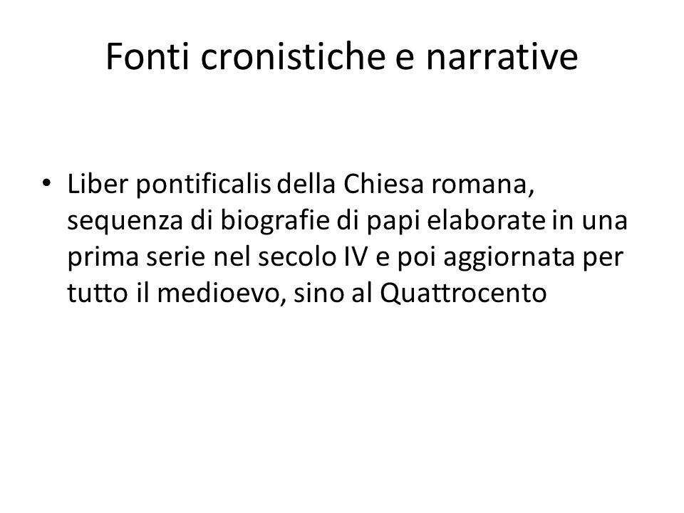 Fonti cronistiche e narrative Liber pontificalis della Chiesa romana, sequenza di biografie di papi elaborate in una prima serie nel secolo IV e poi a