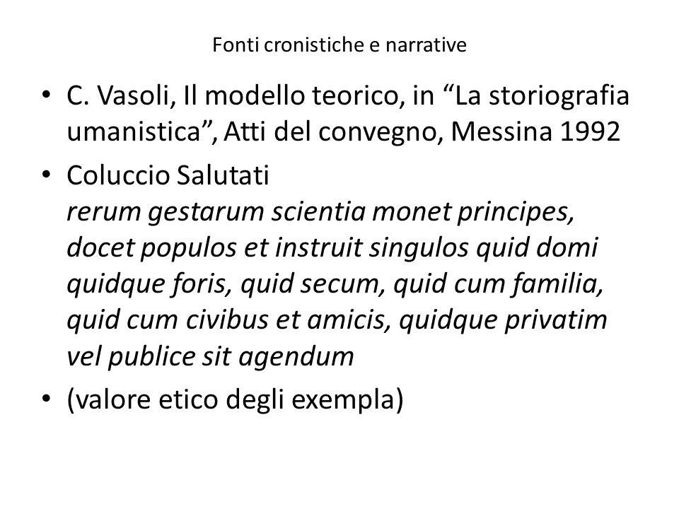 Fonti cronistiche e narrative C. Vasoli, Il modello teorico, in La storiografia umanistica, Atti del convegno, Messina 1992 Coluccio Salutati rerum ge