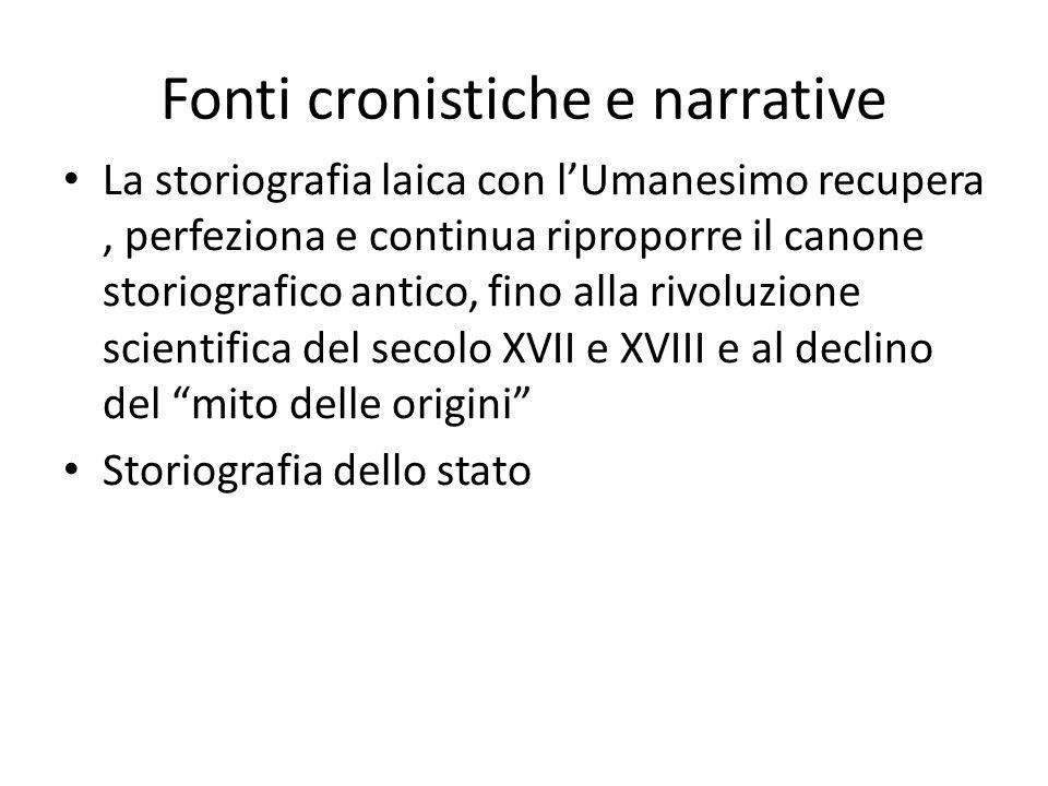Fonti cronistiche e narrative La storiografia laica con lUmanesimo recupera, perfeziona e continua riproporre il canone storiografico antico, fino all