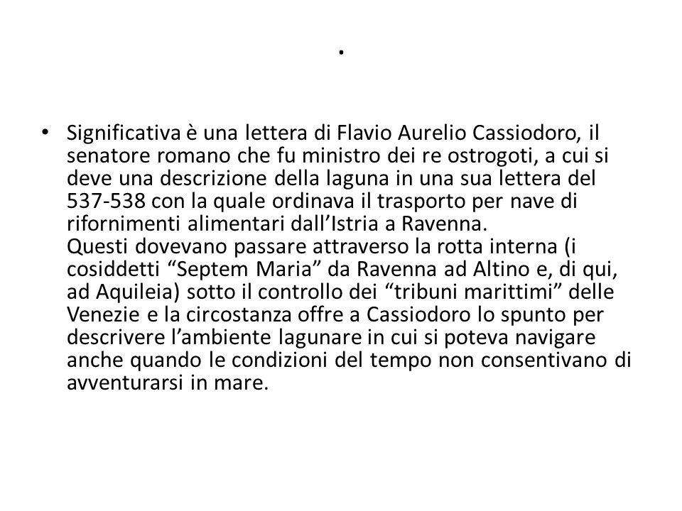 . Significativa è una lettera di Flavio Aurelio Cassiodoro, il senatore romano che fu ministro dei re ostrogoti, a cui si deve una descrizione della l
