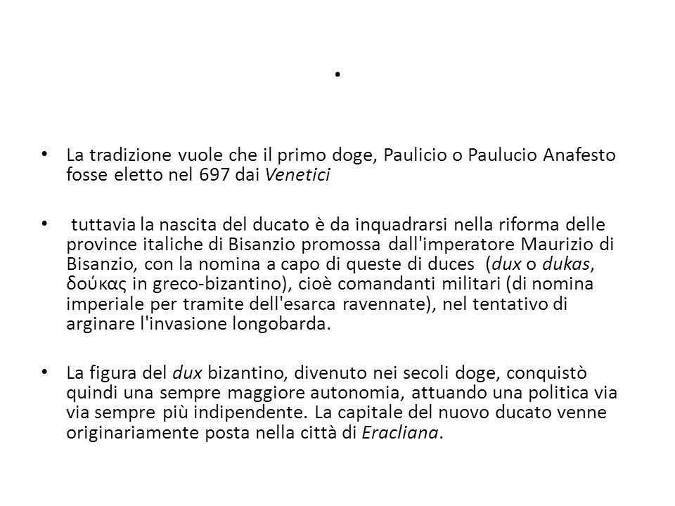 . La tradizione vuole che il primo doge, Paulicio o Paulucio Anafesto fosse eletto nel 697 dai Venetici tuttavia la nascita del ducato è da inquadrars