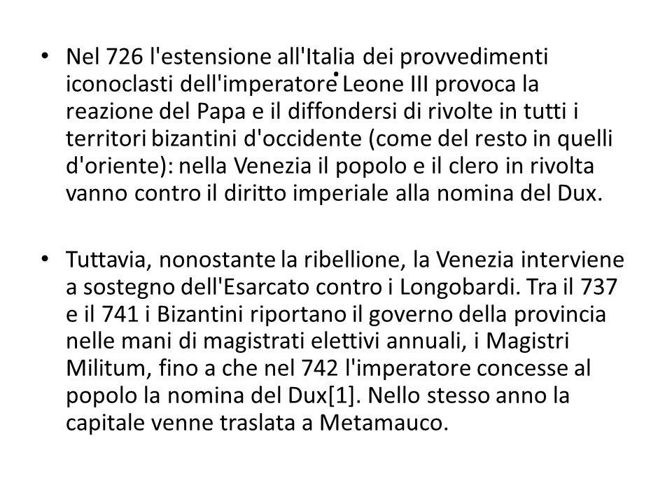 . Nel 726 l'estensione all'Italia dei provvedimenti iconoclasti dell'imperatore Leone III provoca la reazione del Papa e il diffondersi di rivolte in