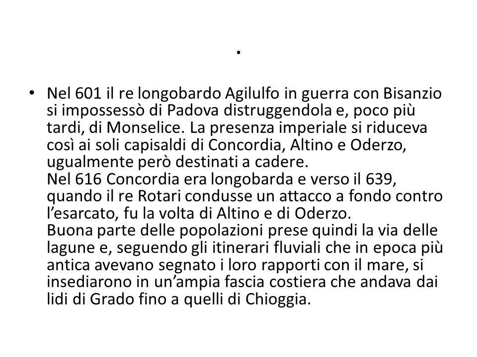 . Nel 601 il re longobardo Agilulfo in guerra con Bisanzio si impossessò di Padova distruggendola e, poco più tardi, di Monselice. La presenza imperia