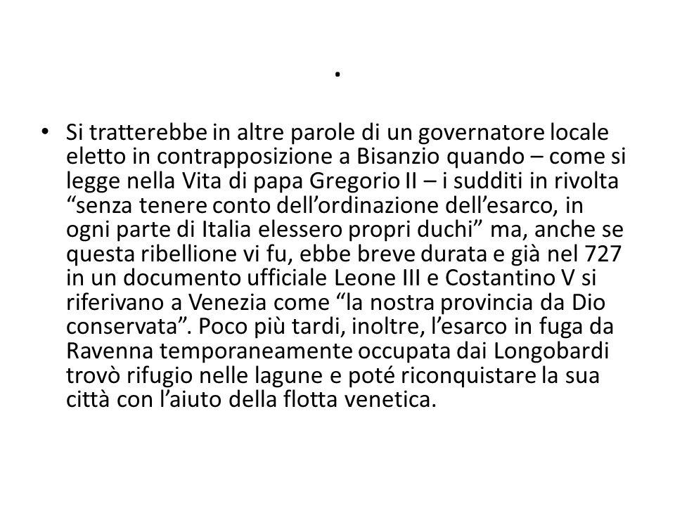 . Si tratterebbe in altre parole di un governatore locale eletto in contrapposizione a Bisanzio quando – come si legge nella Vita di papa Gregorio II