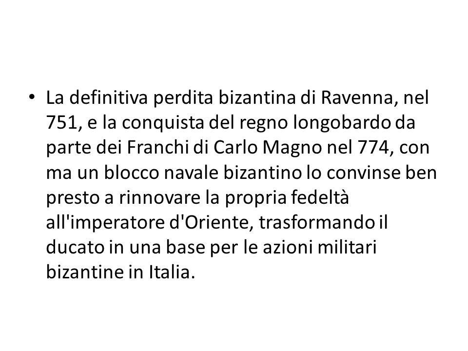 La definitiva perdita bizantina di Ravenna, nel 751, e la conquista del regno longobardo da parte dei Franchi di Carlo Magno nel 774, con ma un blocco