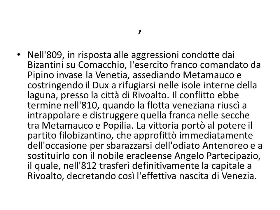 , Nell'809, in risposta alle aggressioni condotte dai Bizantini su Comacchio, l'esercito franco comandato da Pipino invase la Venetia, assediando Meta