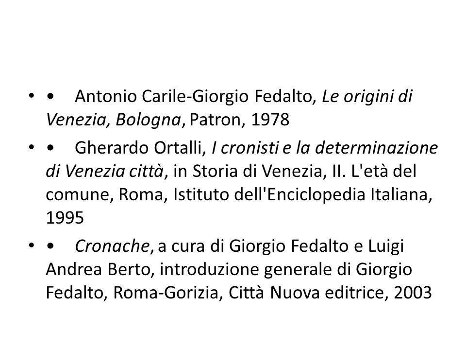 Antonio Carile-Giorgio Fedalto, Le origini di Venezia, Bologna, Patron, 1978 Gherardo Ortalli, I cronisti e la determinazione di Venezia città, in Sto