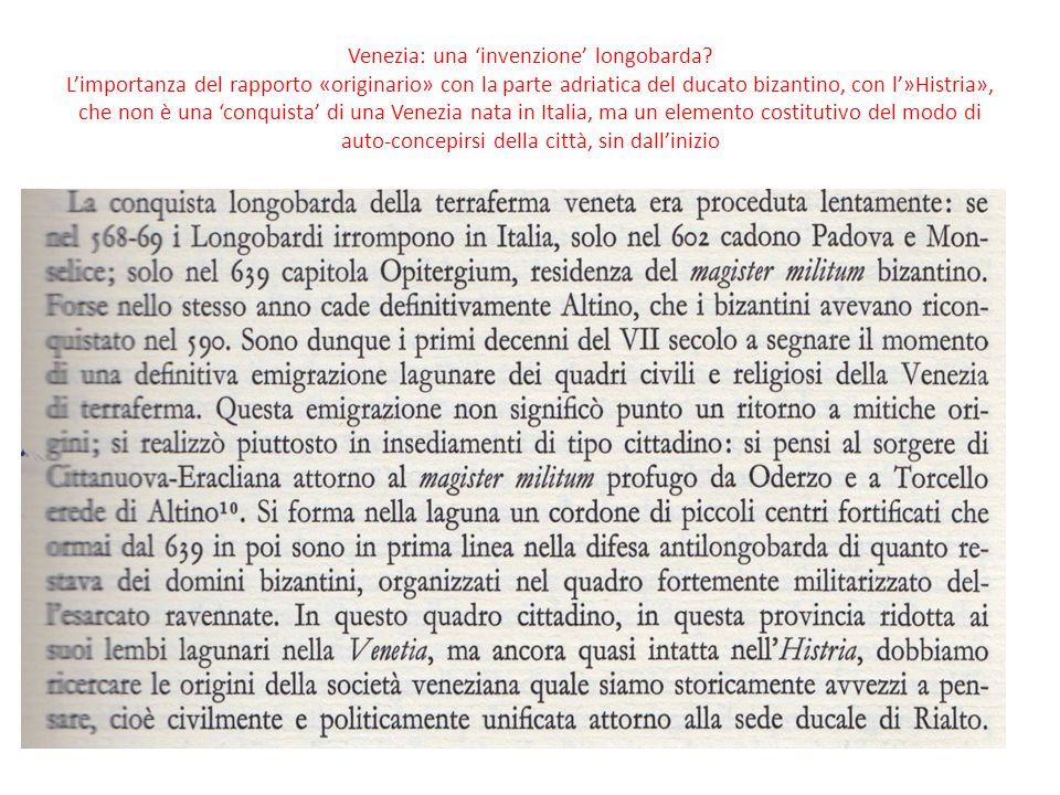 Venezia: una invenzione longobarda? Limportanza del rapporto «originario» con la parte adriatica del ducato bizantino, con l»Histria», che non è una c
