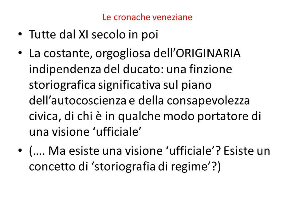 Le cronache veneziane Tutte dal XI secolo in poi La costante, orgogliosa dellORIGINARIA indipendenza del ducato: una finzione storiografica significat
