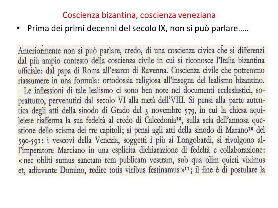 Coscienza bizantina, coscienza veneziana Prima dei primi decenni del secolo IX, non si può parlare…..