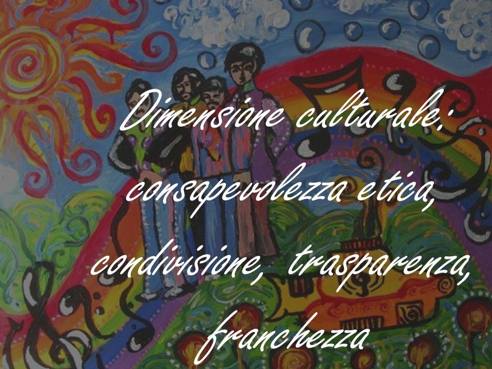 Dimensione culturale: consapevolezza etica, condivisione, trasparenza, franchezza