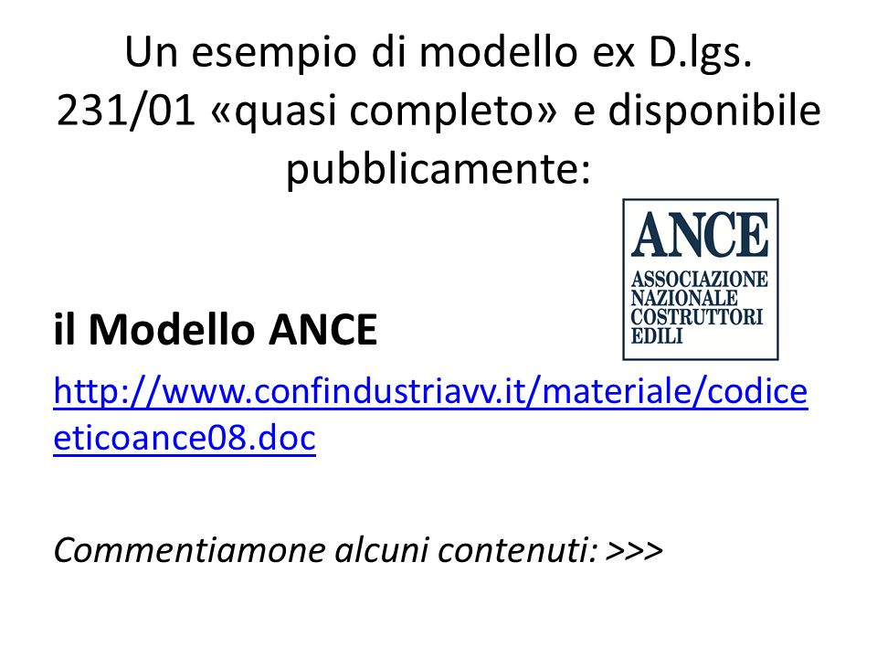 Un esempio di modello ex D.lgs. 231/01 «quasi completo» e disponibile pubblicamente: il Modello ANCE http://www.confindustriavv.it/materiale/codice et