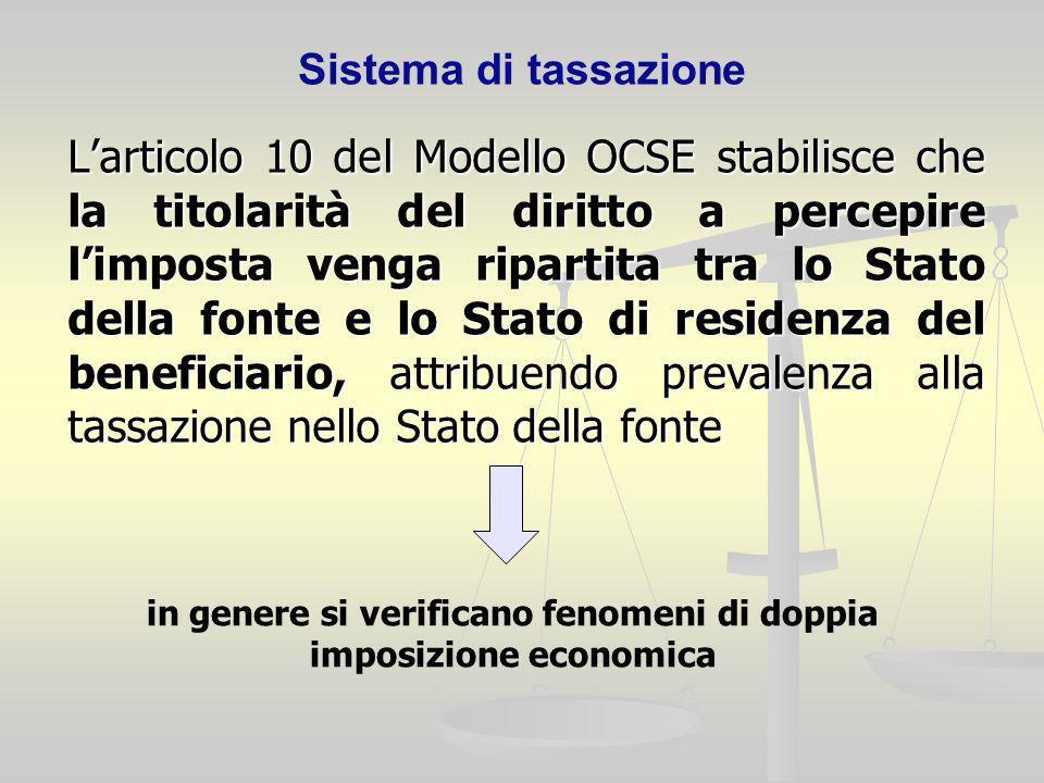 Sistema di tassazione Larticolo 10 del Modello OCSE stabilisce che la titolarità del diritto a percepire limposta venga ripartita tra lo Stato della f