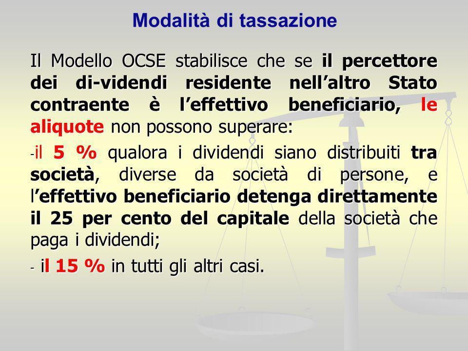 Modalità di tassazione Il Modello OCSE stabilisce che se il percettore dei di-videndi residente nellaltro Stato contraente è leffettivo beneficiario,