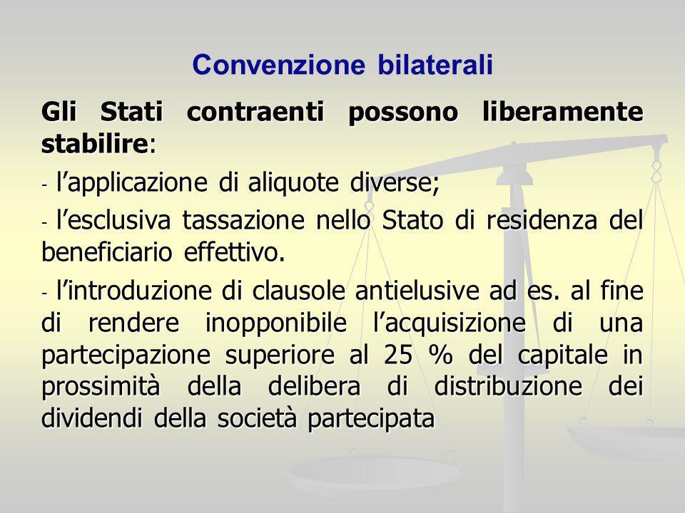 Convenzione bilaterali Gli Stati contraenti possono liberamente stabilire: - lapplicazione di aliquote diverse; - lesclusiva tassazione nello Stato di