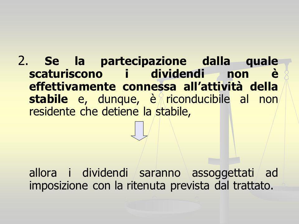 2. Se la partecipazione dalla quale scaturiscono i dividendi non è effettivamente connessa allattività della stabile e, dunque, è riconducibile al non