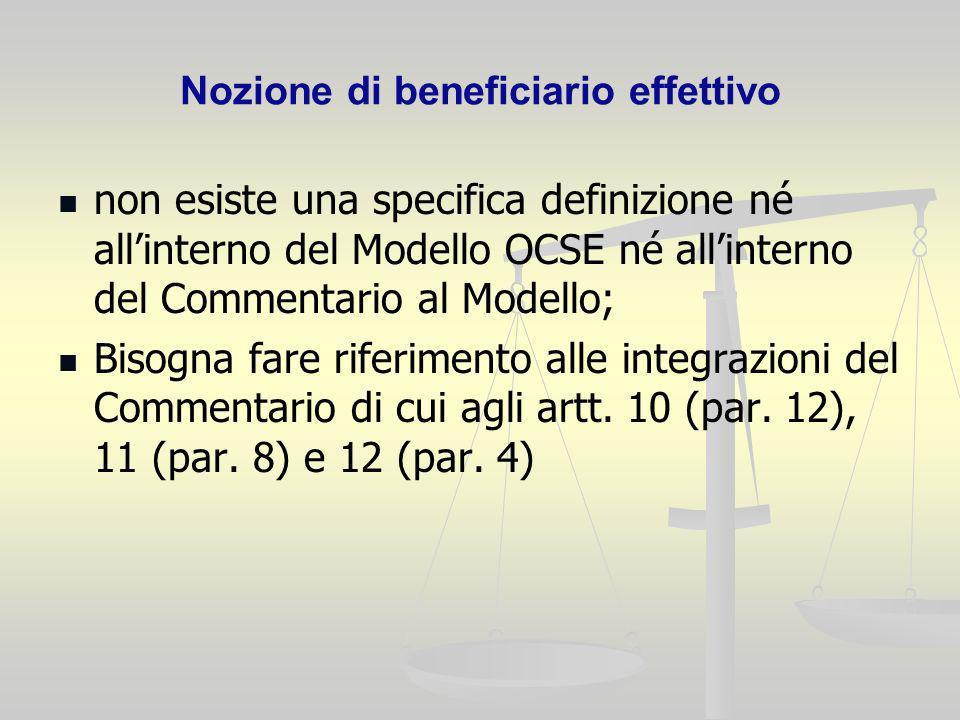 Nozione di beneficiario effettivo non esiste una specifica definizione né allinterno del Modello OCSE né allinterno del Commentario al Modello; Bisogn