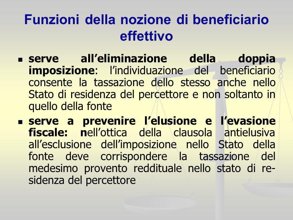 Funzioni della nozione di beneficiario effettivo serve alleliminazione della doppia imposizione: lindividuazione del beneficiario consente la tassazio
