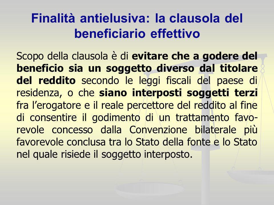 Finalità antielusiva: la clausola del beneficiario effettivo Scopo della clausola è di evitare che a godere del beneficio sia un soggetto diverso dal