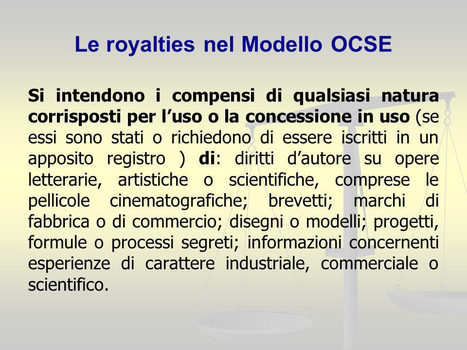Le royalties nel Modello OCSE Si intendono i compensi di qualsiasi natura corrisposti per luso o la concessione in uso (se essi sono stati o richiedon