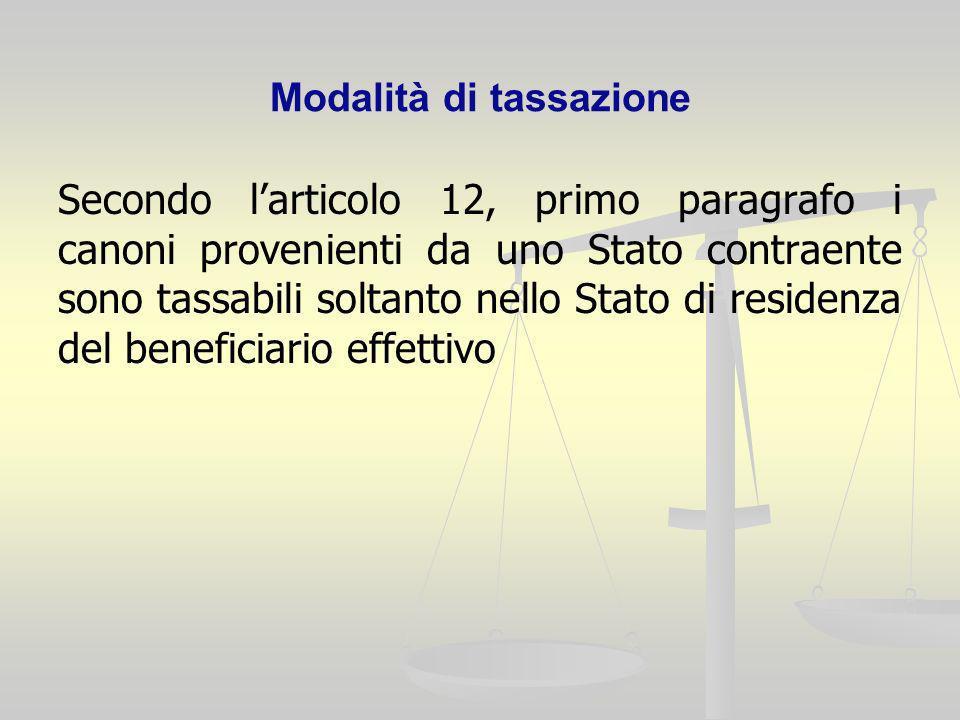 Modalità di tassazione Secondo larticolo 12, primo paragrafo i canoni provenienti da uno Stato contraente sono tassabili soltanto nello Stato di resid