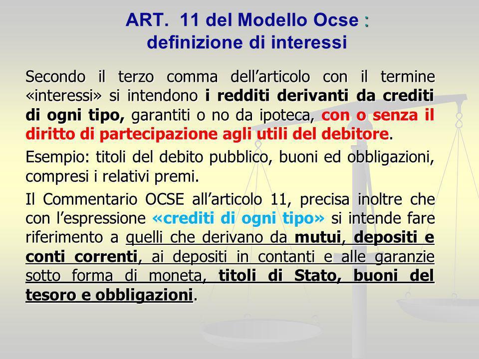 : ART. 11 del Modello Ocse : definizione di interessi Secondo il terzo comma dellarticolo con il termine «interessi» si intendono i redditi derivanti