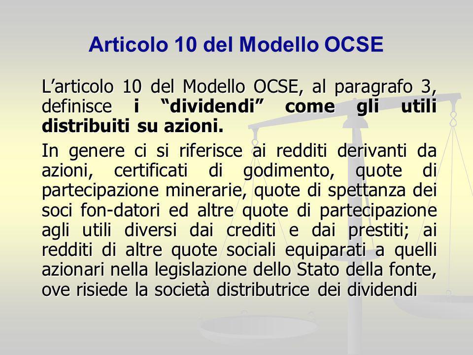 Articolo 10 del Modello OCSE Larticolo 10 del Modello OCSE, al paragrafo 3, definisce i dividendi come gli utili distribuiti su azioni. In genere ci s