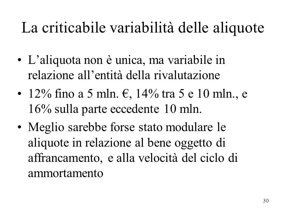 La criticabile variabilità delle aliquote Laliquota non è unica, ma variabile in relazione allentità della rivalutazione 12% fino a 5 mln., 14% tra 5