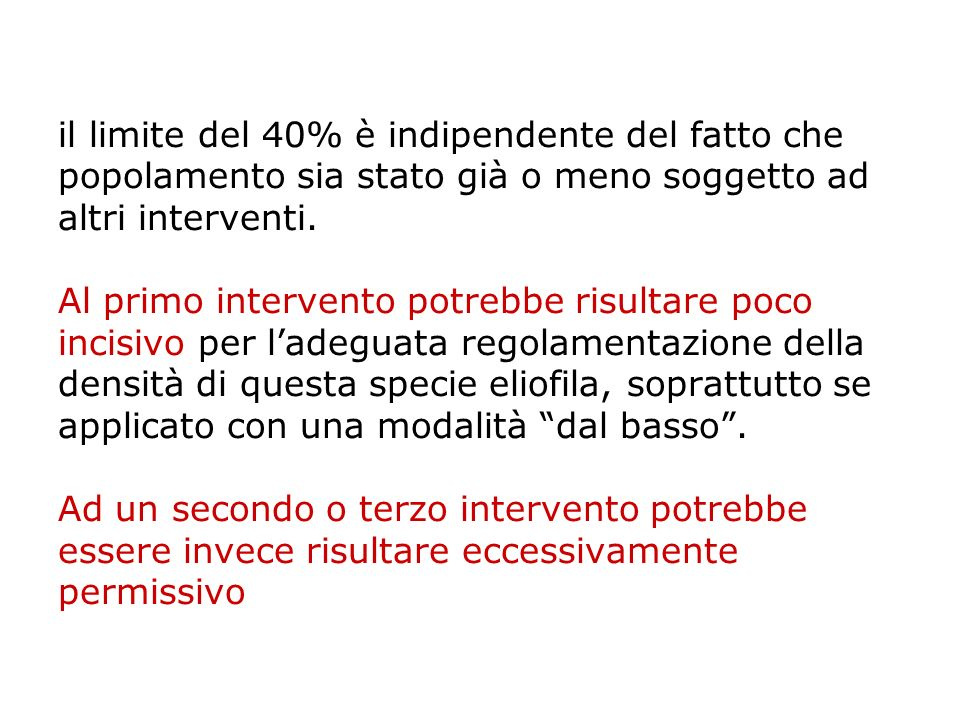 il limite del 40% è indipendente del fatto che popolamento sia stato già o meno soggetto ad altri interventi. Al primo intervento potrebbe risultare p